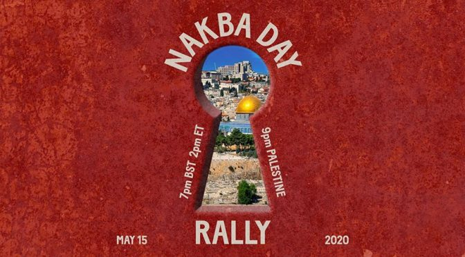 COMMEMORATE NAKBA DAY – STAND IN OPPOSITION TO LAND THEFT AND ANNEXATION